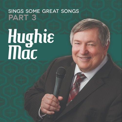 Hughie Mac Sings Some Great Songs, Pt. 3 von Hughie Mac
