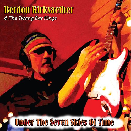 Under the Seven Skies of Time by Berdon Kirksaether and the Twang Bar Kings