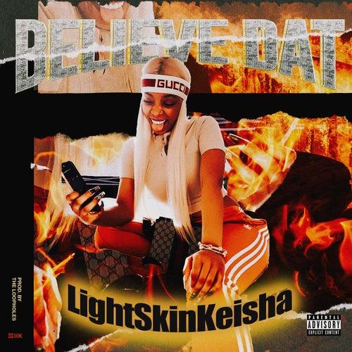Believe Dat by Light Skin Keisha