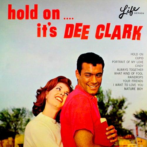 Hold on, It's Dee Clark von Dee Clark