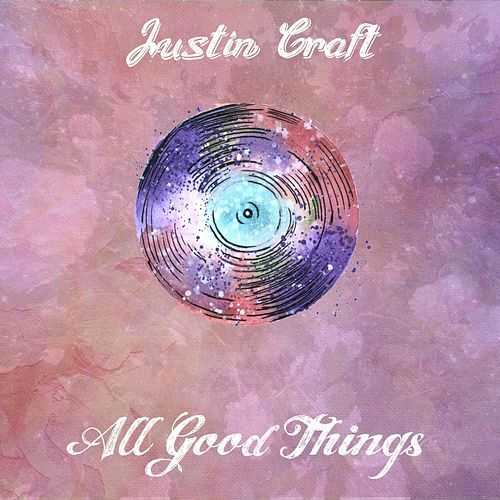 All Good Things by Justin Craft
