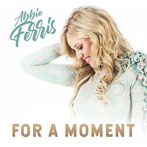 For a Moment by Abbie Ferris