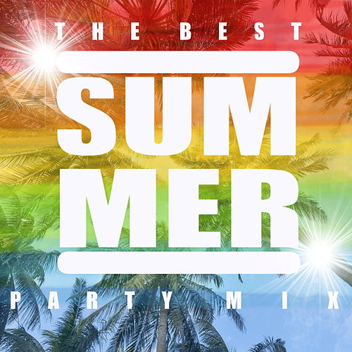 The Best Summer Party Mix by Various Artists