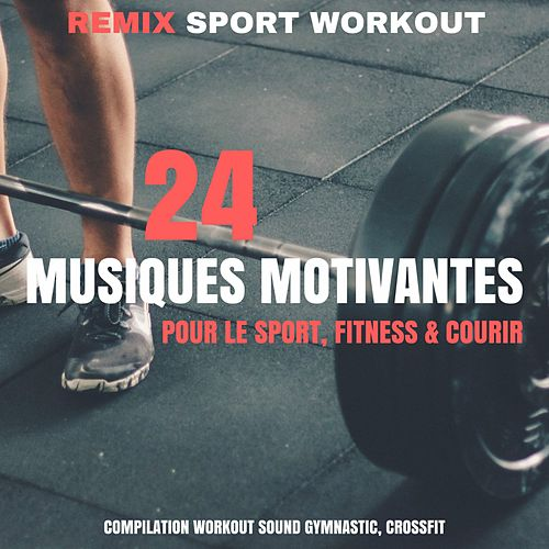 24 Musiques Motivantes Pour Le Sport, Fitness & Courir (Compilation Workout Sound Gymnastic, Crossfit) von Remix Sport Workout