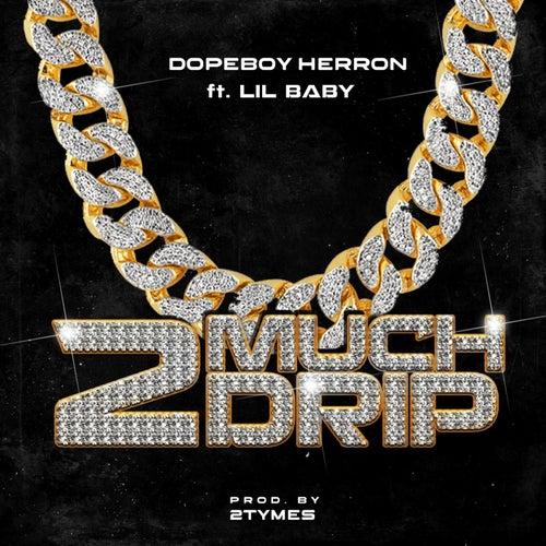 2 Much Drip de Dopeboy Herron