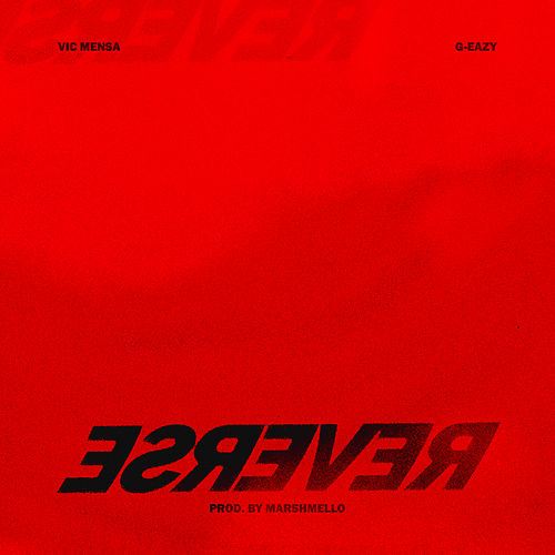 Reverse (feat. G-Eazy & Marshmello) by Vic Mensa