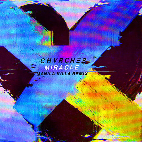 Miracle (Manila Killa Remix) by Chvrches