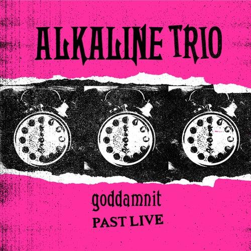 Goddamnit (Past Live) by Alkaline Trio
