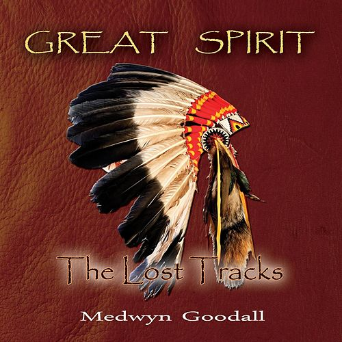 Great Spirit - The Lost Tracks by Medwyn Goodall