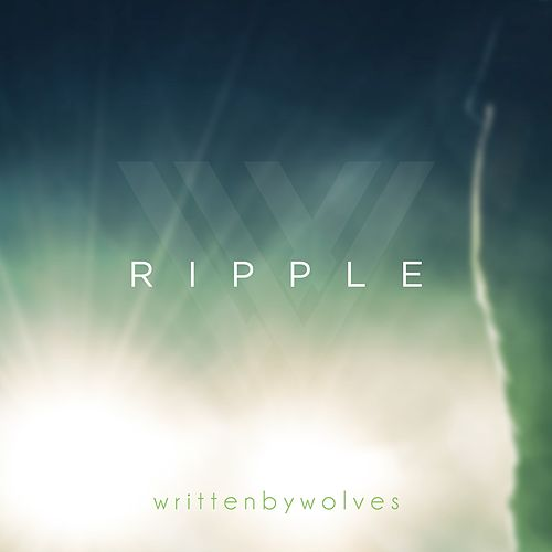 Ripple by Written by Wolves