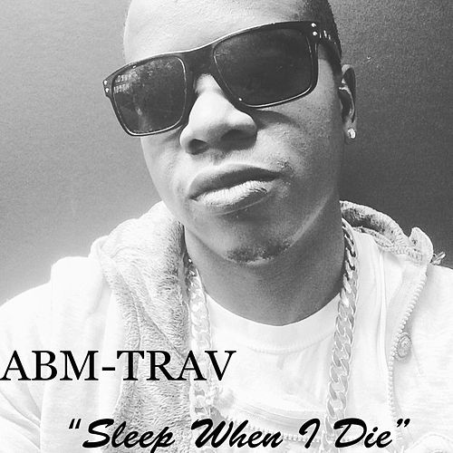 Sleep when i die by Abm-Trav