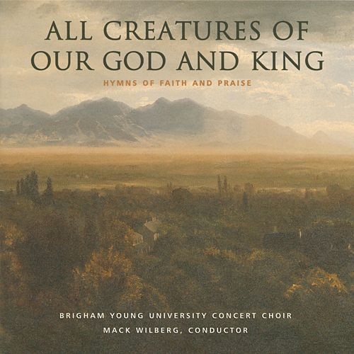 All Creatures of Our God & King: Hymns of Faith & Praise von BYU Concert Choir