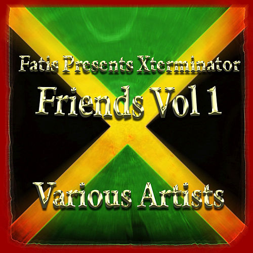 Fatis Presents Xterminator Friends Vol 1 by Various Artists