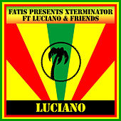 Fatis Presents Xterminator ft Luciano & Friends by Luciano