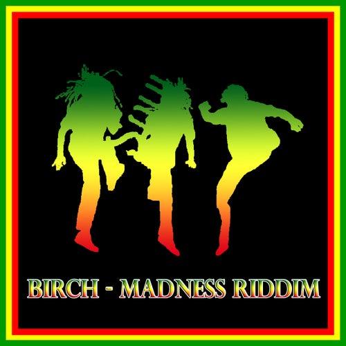 Birch - Madness Riddim by Various Artists