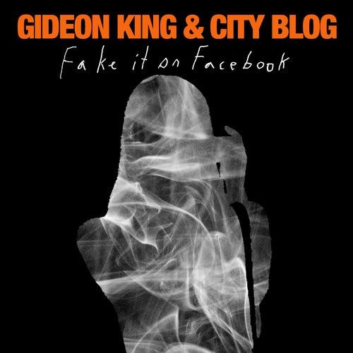 Fake It on Facebook by Gideon King