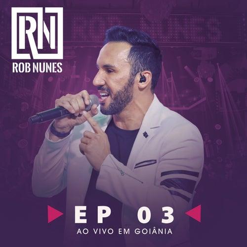 Rob Nunes Ao Vivo em Goiânia, Parte 3 de Rob Nunes