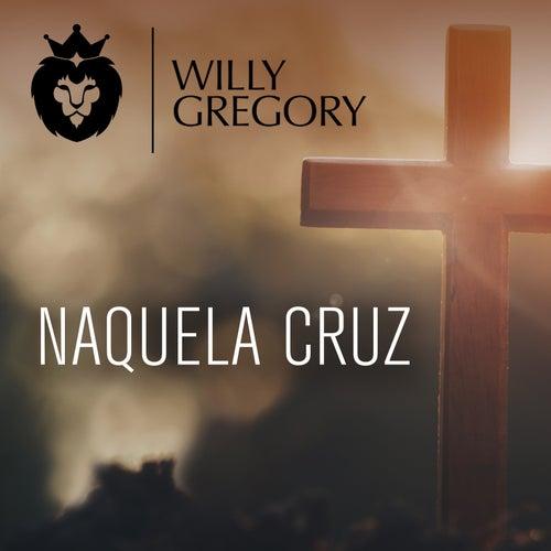 Naquela cruz by Willy Gregory