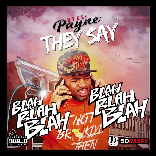 They Say (Blah Blah Blah) de Dyce Payne