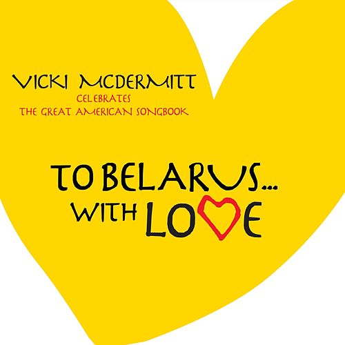 To Belarus...with Love by Vicki McDermitt