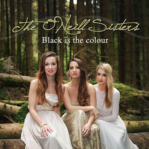 Black Is the Colour by The O'Neill Sisters