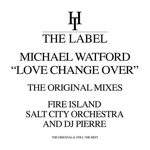 Love Change Over (The Original Mixes) von Michael Watford