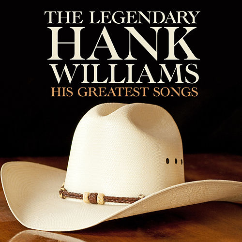 The Legendary Hank Williams His Greatest Songs by Hank Williams
