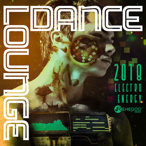 Dance Lounge 2018 Electro Energy - Best EDM Music,    by Various Artists