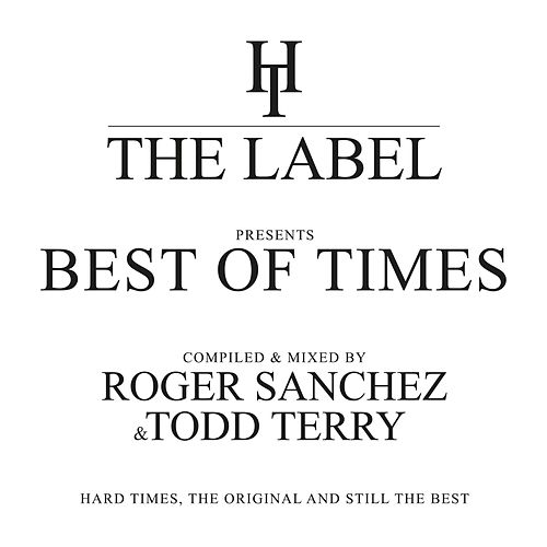 The Best Of Times - Compiled & Mixed By Roger Sanchez & Todd Terry von Various Artists