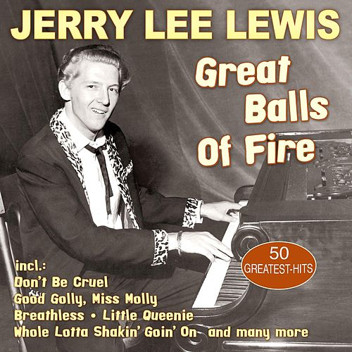 Great Balls Of Fire - 50 Greatest Hits by Jerry Lee Lewis