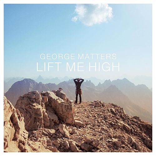 Lift Me High by George Matters