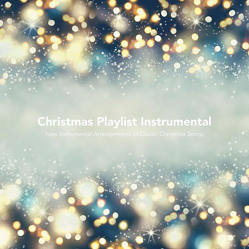 Christmas Playlist Instumental: New Instrumental Arrangements of Classic Christmas Songs by Various Artists