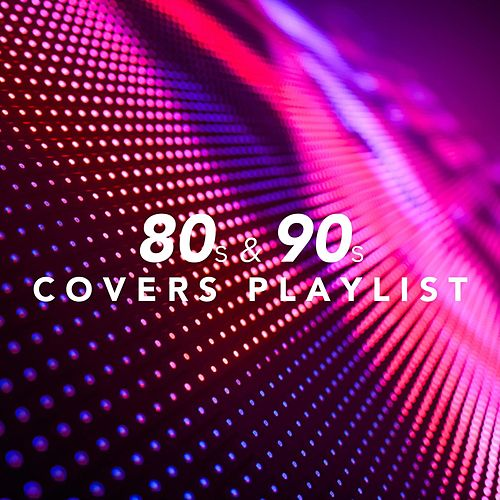 80s and 90s Covers Playlist von Various Artists