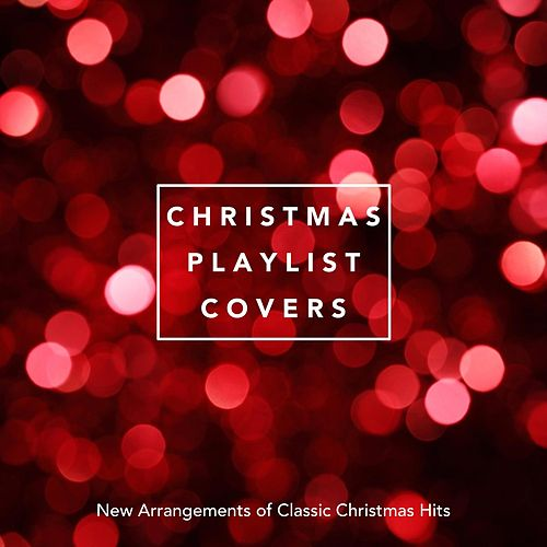 Christmas Playlist Covers: New Arrangements of Classic Christmas Hits von Various Artists