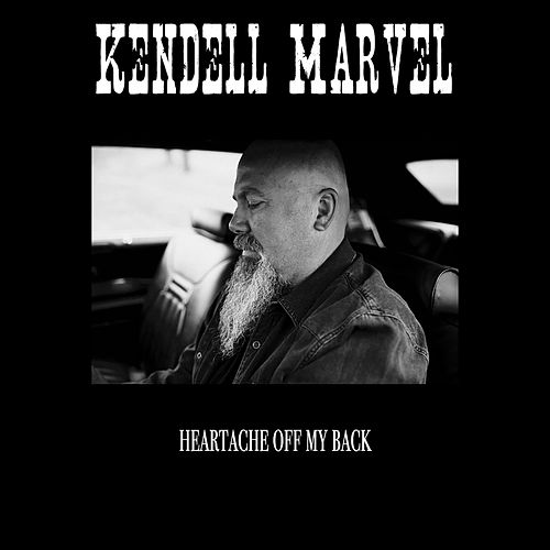 Heartache off My Back by Kendell Marvel