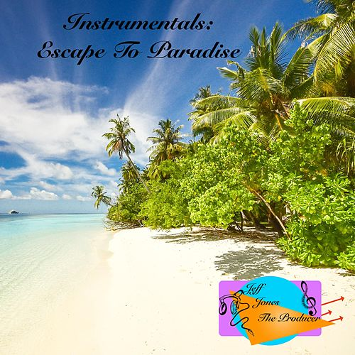 Instrumentals: Escape to Paradise by Jeff Jones The Producer