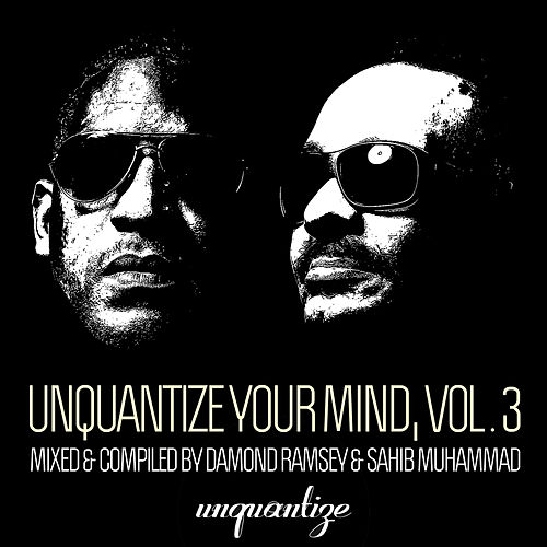 Unquantize Your Mind Vol. 3 - Mixed by Damond Ramsey & Sahib Muhammad by Various Artists