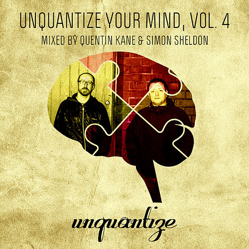 Unquantize Your Mind Vol. 4 - Mixed by Quentin Kane & Simon Sheldon by Various Artists