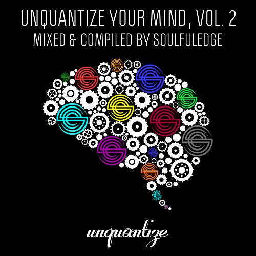 Unquantize Your Mind Vol. 2 – Mixed by Soulfuledge by Various Artists