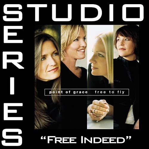 Free Indeed [Studio Series Performance Track] by Point of Grace