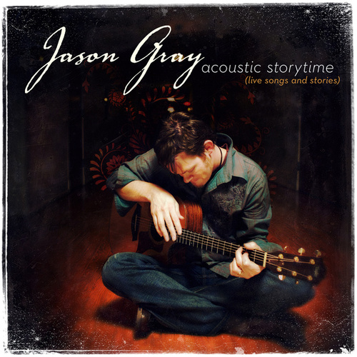 Acoustic Storytime (Live Songs And Stories) by Jason Gray