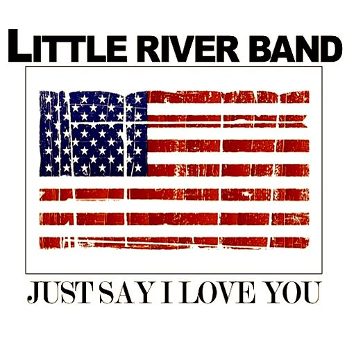 Just Say I Love You (Live) de Little River Band