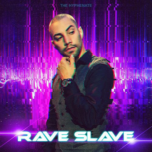 Rave Slave by The Hyphenate
