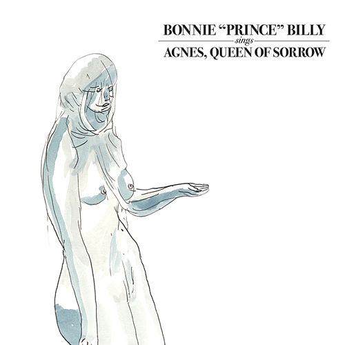 Agnes, Queen Of Sorrow by Bonnie 'Prince' Billy