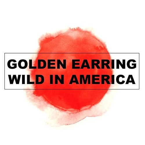 Wild In America (Live) by Golden Earring