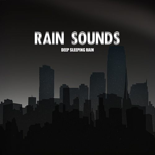 Deep Sleeping Rain by Rain Sounds (2)