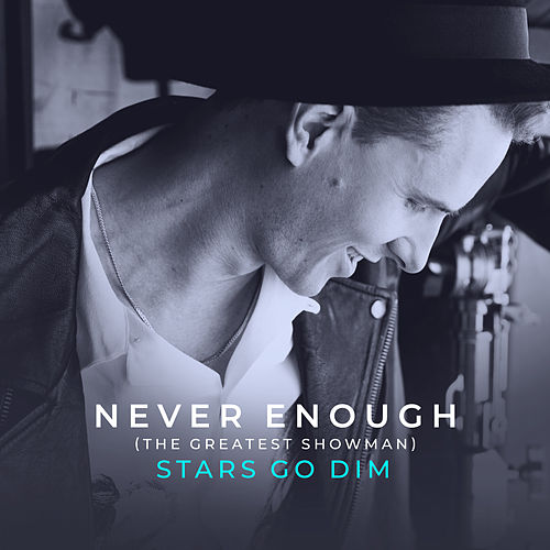 Never Enough (from The Greatest Showman) by Stars Go Dim