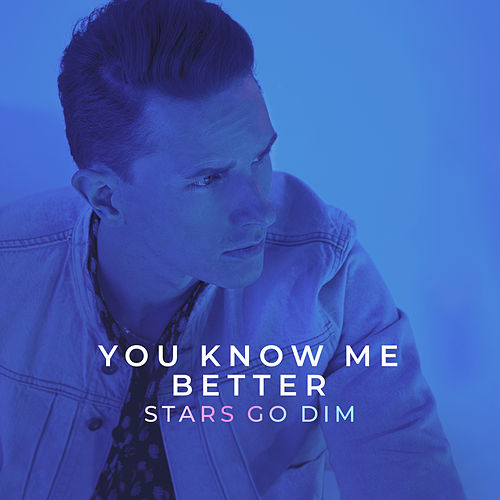 You Know Me Better by Stars Go Dim