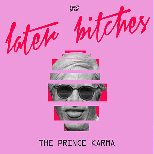 Later Bitches de Prince Karma