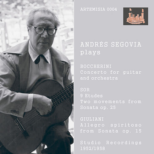 Segovia Plays Boccherini, Sor & Giuliani (Recorded 1952-1958) by Andres Segovia